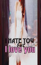 I hate you but I love you(Edited) by Unhart