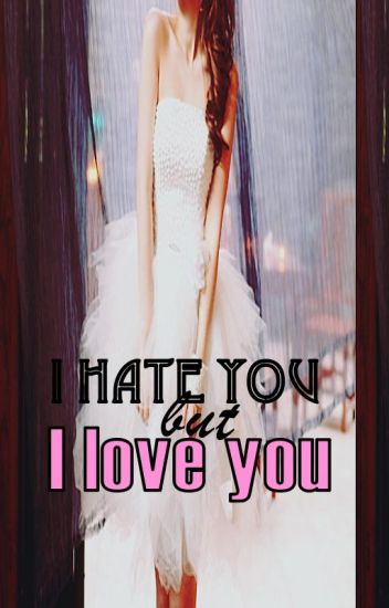 I hate you but I love you(Edited)