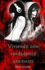 viviendo con verdaderos asesinos (creepypastas y tu) by NinaScreamo