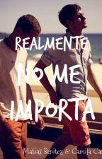 Realmente No me Importa. by MatiasABenitez