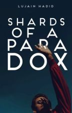 SHARDS OF A PARADOX by catchingoceans