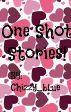 One Shot Stories! by chizzy_bLue