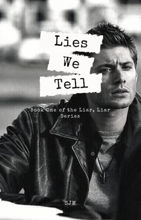 Lies We Tell ~ Dean Winchester by ssjmsjm