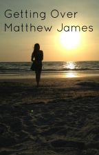 Getting Over Matthew James by claudiaspeyrer