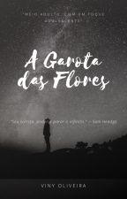 A Garota das Flores by vinyoliveira546