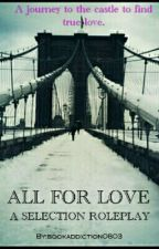 ALL FOR LOVE // SELECTION ROLEPLAY // OPEN by bookaddiction0803