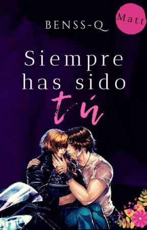 Siempre Has Sido Tú © (Is-It Love? Matt) by Benssq