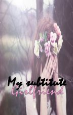 My Subtitute GIRLFRIEND(Completed) by Unhart