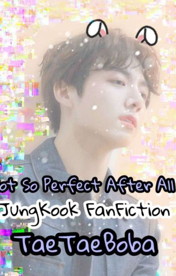 Not So Perfect After All (J Jk Fanfiction) 18+ - #Vkook