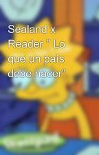 "Sealand x Reader "" Lo que un país debe hacer"" by ReikaKurosaki"