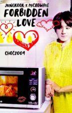 Forbidden Love Microkook (Jungkook + Microwave)  by choc2004