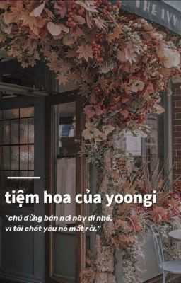 Đọc truyện tiệm hoa của yoongi// yoonmin
