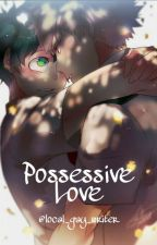 Possesive Love [ Yandere Bakugo x Midoriya ] by Local_Gay_Writer_