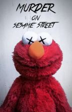 Murder on Sesame Street by xDexefile