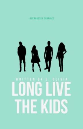 Long Live the Kids  by EMPRESSOLIVIA