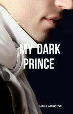 My Dark Prince [EDITING] by SimplyAmber96