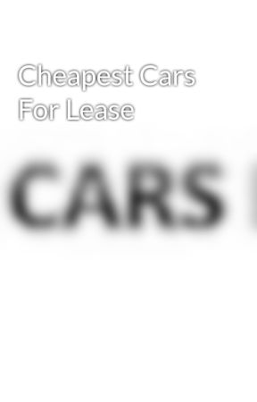 Cheapest Cars To Lease >> Cheapest Cars For Lease Wattpad