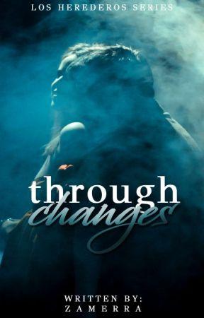 Through Changes (Los Herederos Series #4) by zamerra