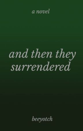 And Then They Surrendered by beeyotch