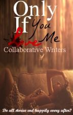 Only if you Love me by CollaborativeWriters