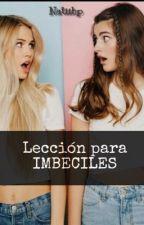 LECCIÓN PARA  IMBECILES!!! by Natiihp