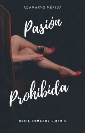 PASIÓN PROHIBIDA (EN EDICIÓN) by Angellyna77