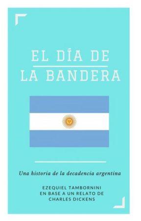 El Día de la Bandera. Una historia de la decadencia argentina by esekielo
