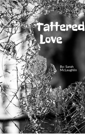Tattered Love - Chapter 5: My Father Was Never there, But my
