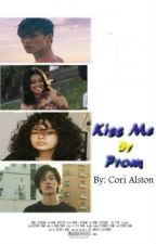 Kiss Me by Prom {Interracial Teen Romance} by CoriAlston19944