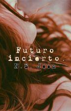 Futuro incierto. FI#1. by ImperfectWriter52