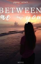 Between Me & You by smnthjyflrs
