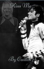 Kiss Me... (A Michael Jackson Story) by CaitlinJennifer0