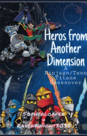 Heroes From Another Dimension ~ A Ninjago/Teen Titans Crossover by Sopherloafer