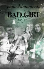 BAD GIRL  by pame1dmoments