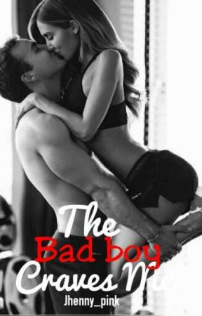 The Bad Boy Craves Me✔ by jhenny_pink