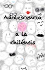 Adolescencia a la chilénsis. by Hanalml