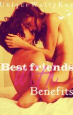 Best friends with Benefits (Not Completed&Editing) by UniqueWattyKay