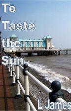 To Taste the Sun by LJames93