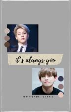 It's always you (WNM BOOK 2) || p.jm, k.th by vmxnie