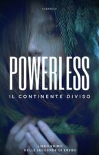 Powerless - Il Continente Diviso [IN PREPARAZIONE] by varinels