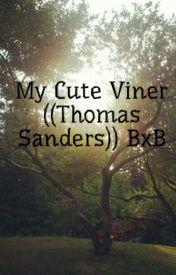 My Cute Viner ((Thomas Sanders)) BxB by CreativityFluxs