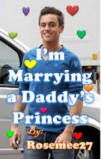 I'm Marrying a Daddy's Princess (Completed) by rosemee27