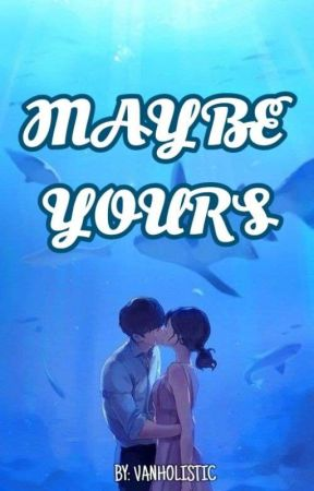 MAYBE YOURS by MINCHIII_18