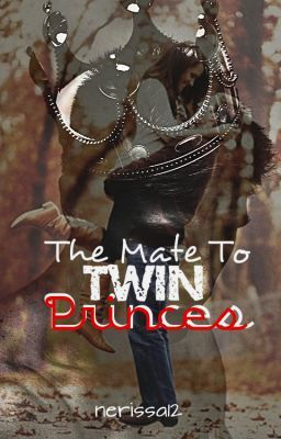 The Mate to Twin Princes - NerissaBlue - Wattpad