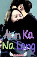 Akin Ka Na Lang by ckaichen