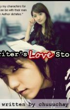 Writer's Love Story [ONGOiNG] by chuuuchay