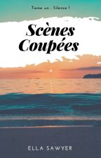 Scènes Coupées | Tome ☆ by SawyerElla