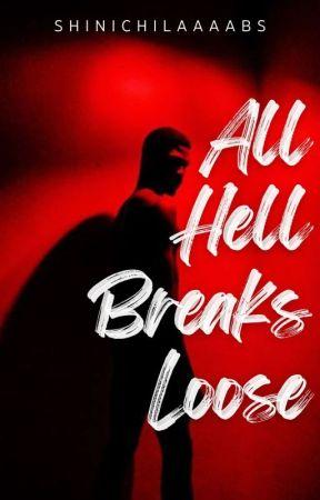 ALL HELL BREAKS LOOSE  by ShinichiLaaaabs