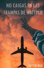 ¡No caigas en las trampas de wattpad! by vic_real
