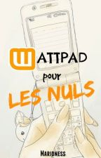Wattpad pour les nuls by Maridness